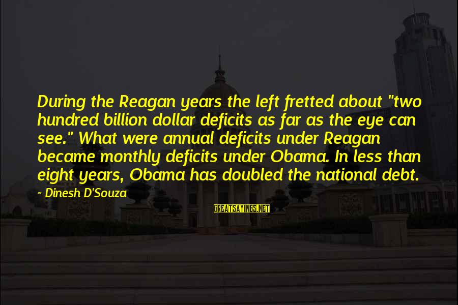 """Dinesh Sayings By Dinesh D'Souza: During the Reagan years the left fretted about """"two hundred billion dollar deficits as far"""