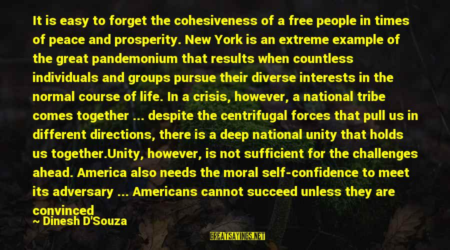 Dinesh Sayings By Dinesh D'Souza: It is easy to forget the cohesiveness of a free people in times of peace