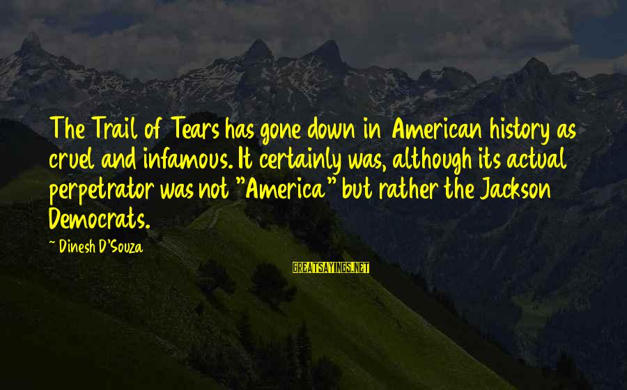 Dinesh Sayings By Dinesh D'Souza: The Trail of Tears has gone down in American history as cruel and infamous. It