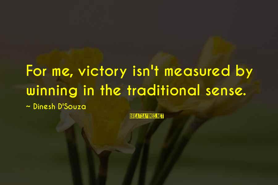 Dinesh Sayings By Dinesh D'Souza: For me, victory isn't measured by winning in the traditional sense.
