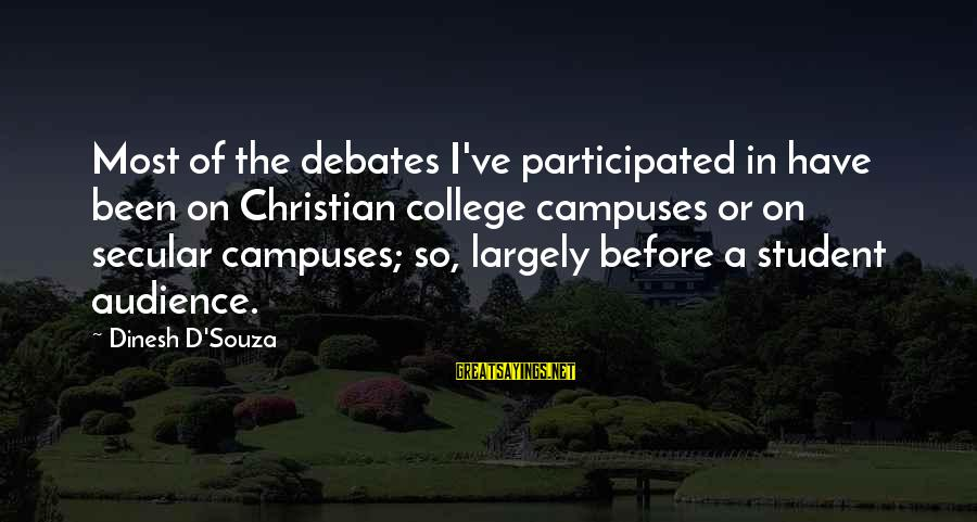 Dinesh Sayings By Dinesh D'Souza: Most of the debates I've participated in have been on Christian college campuses or on