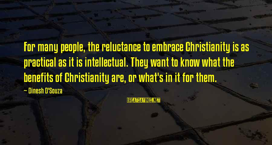 Dinesh Sayings By Dinesh D'Souza: For many people, the reluctance to embrace Christianity is as practical as it is intellectual.
