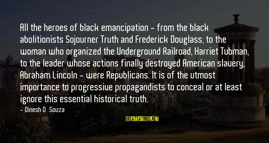 Dinesh Sayings By Dinesh D'Souza: All the heroes of black emancipation - from the black abolitionists Sojourner Truth and Frederick