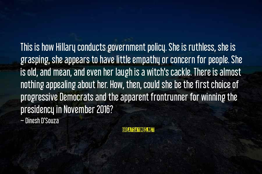 Dinesh Sayings By Dinesh D'Souza: This is how Hillary conducts government policy. She is ruthless, she is grasping, she appears