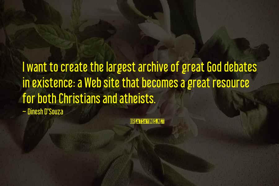 Dinesh Sayings By Dinesh D'Souza: I want to create the largest archive of great God debates in existence: a Web