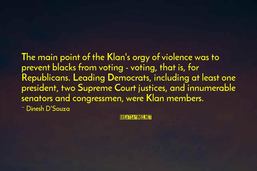 Dinesh Sayings By Dinesh D'Souza: The main point of the Klan's orgy of violence was to prevent blacks from voting