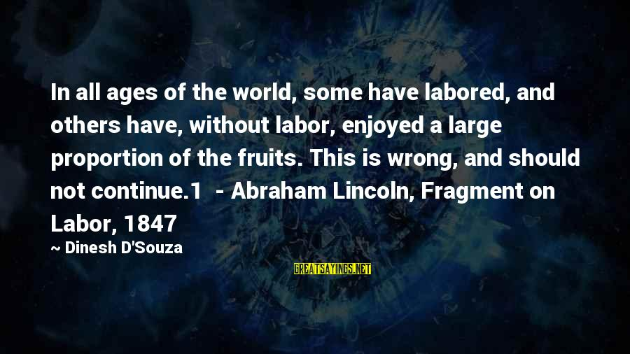 Dinesh Sayings By Dinesh D'Souza: In all ages of the world, some have labored, and others have, without labor, enjoyed
