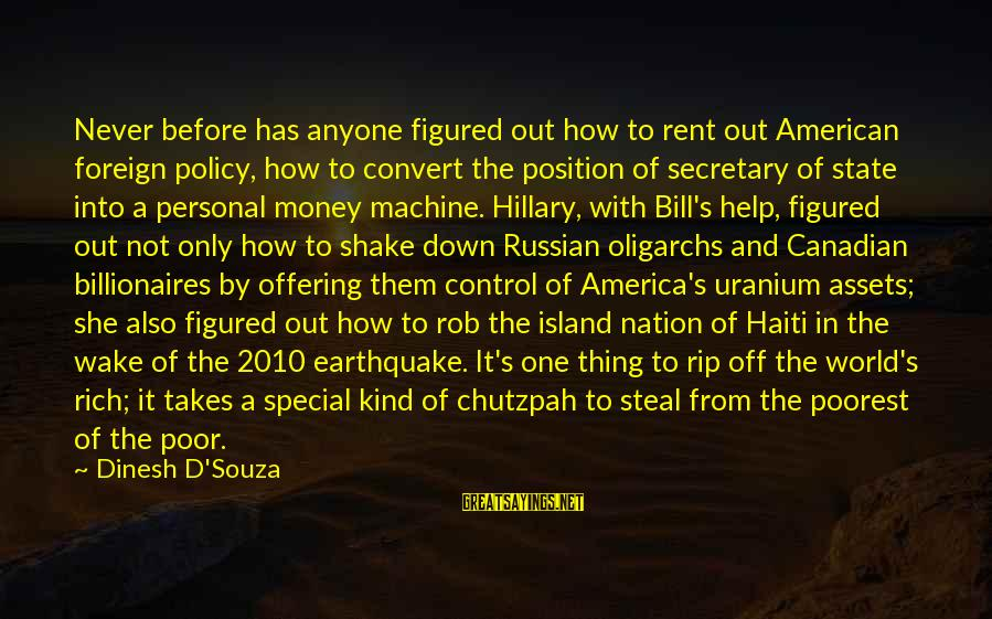 Dinesh Sayings By Dinesh D'Souza: Never before has anyone figured out how to rent out American foreign policy, how to