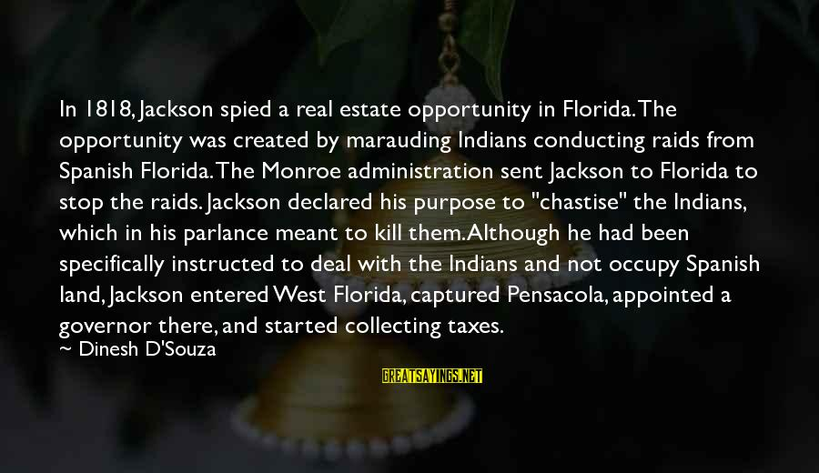Dinesh Sayings By Dinesh D'Souza: In 1818, Jackson spied a real estate opportunity in Florida. The opportunity was created by