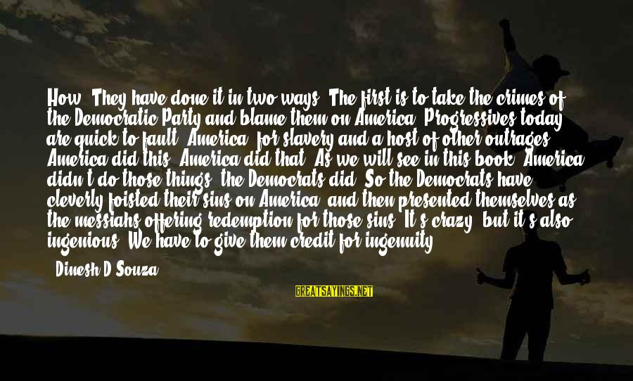 Dinesh Sayings By Dinesh D'Souza: How? They have done it in two ways. The first is to take the crimes