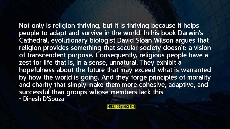 Dinesh Sayings By Dinesh D'Souza: Not only is religion thriving, but it is thriving because it helps people to adapt