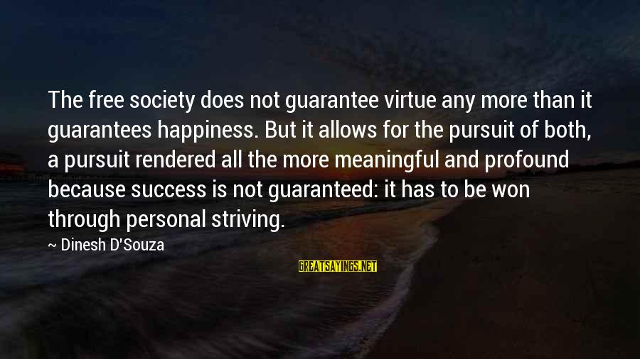Dinesh Sayings By Dinesh D'Souza: The free society does not guarantee virtue any more than it guarantees happiness. But it