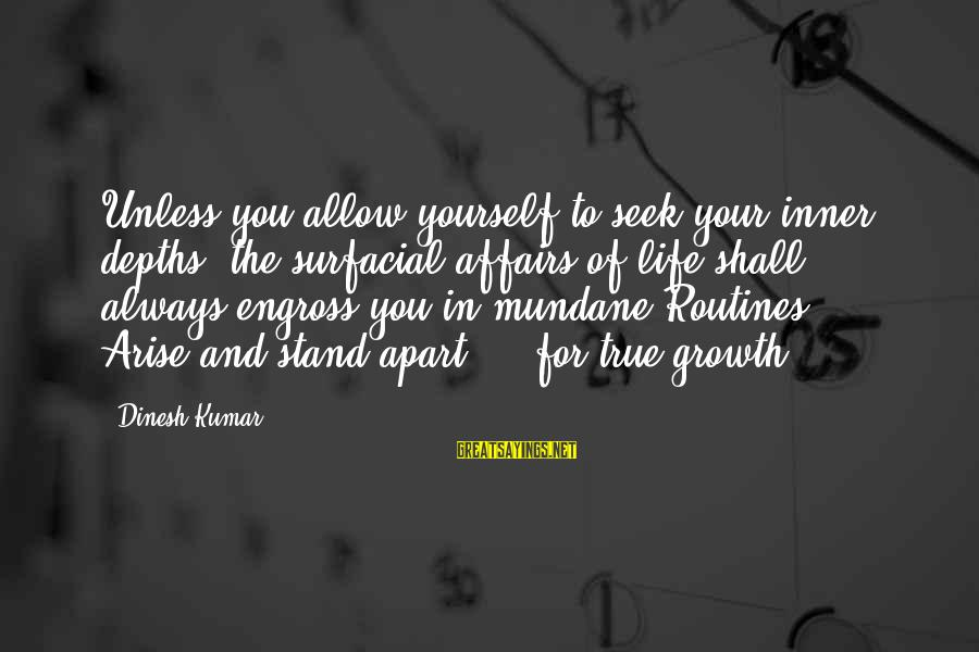Dinesh Sayings By Dinesh Kumar: Unless you allow yourself to seek your inner depths; the surfacial affairs of life shall