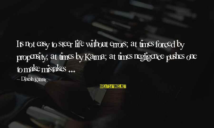 Dinesh Sayings By Dinesh Kumar: Its not easy to steer life without errors; at times forced by propensity; at times