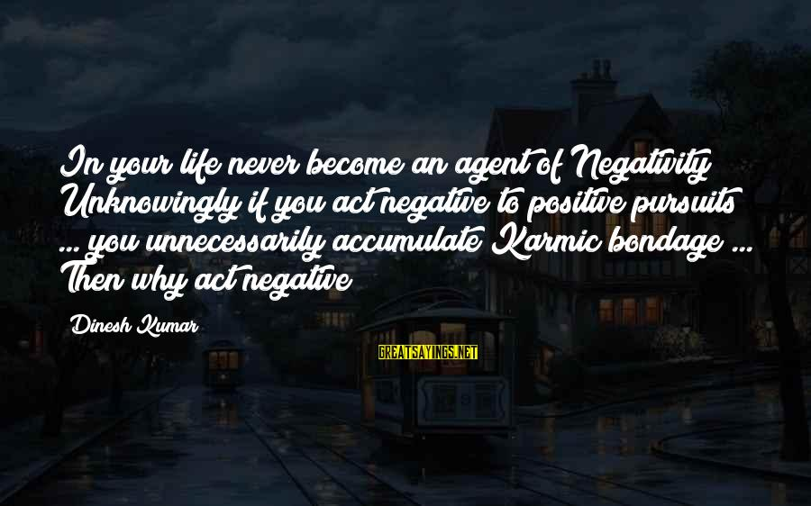 Dinesh Sayings By Dinesh Kumar: In your life never become an agent of Negativity; Unknowingly if you act negative to