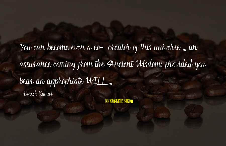 Dinesh Sayings By Dinesh Kumar: You can become even a co-creator of this universe ... an assurance coming from the