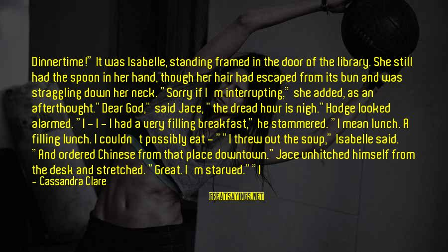 """Dinnertime Sayings By Cassandra Clare: Dinnertime!"""" It was Isabelle, standing framed in the door of the library. She still had"""