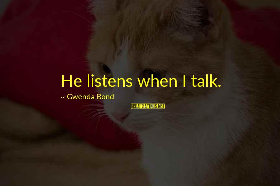 Dinnertime Sayings By Gwenda Bond: He listens when I talk.