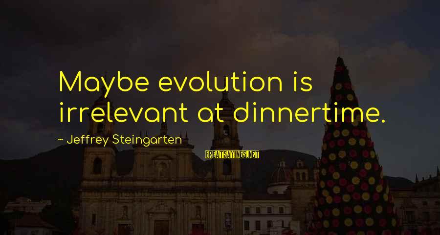 Dinnertime Sayings By Jeffrey Steingarten: Maybe evolution is irrelevant at dinnertime.