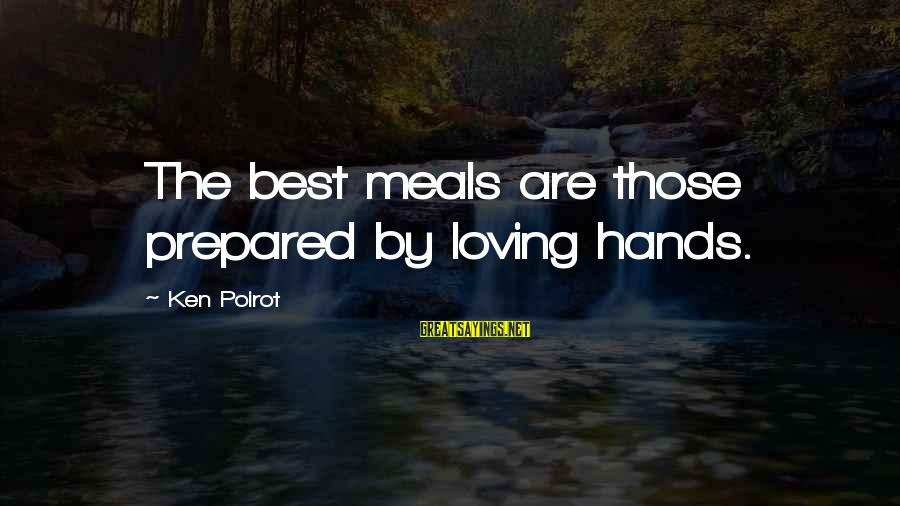 Dinnertime Sayings By Ken Poirot: The best meals are those prepared by loving hands.