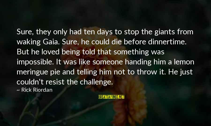 Dinnertime Sayings By Rick Riordan: Sure, they only had ten days to stop the giants from waking Gaia. Sure, he