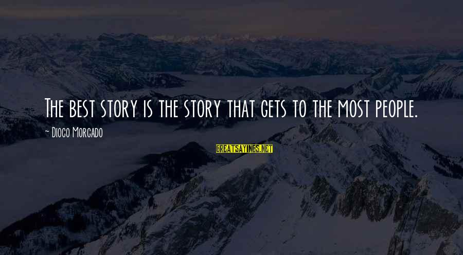 Diogo Morgado Sayings By Diogo Morgado: The best story is the story that gets to the most people.