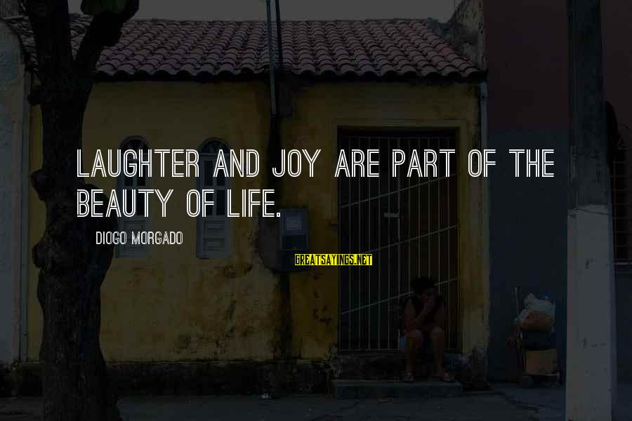 Diogo Morgado Sayings By Diogo Morgado: Laughter and joy are part of the beauty of life.