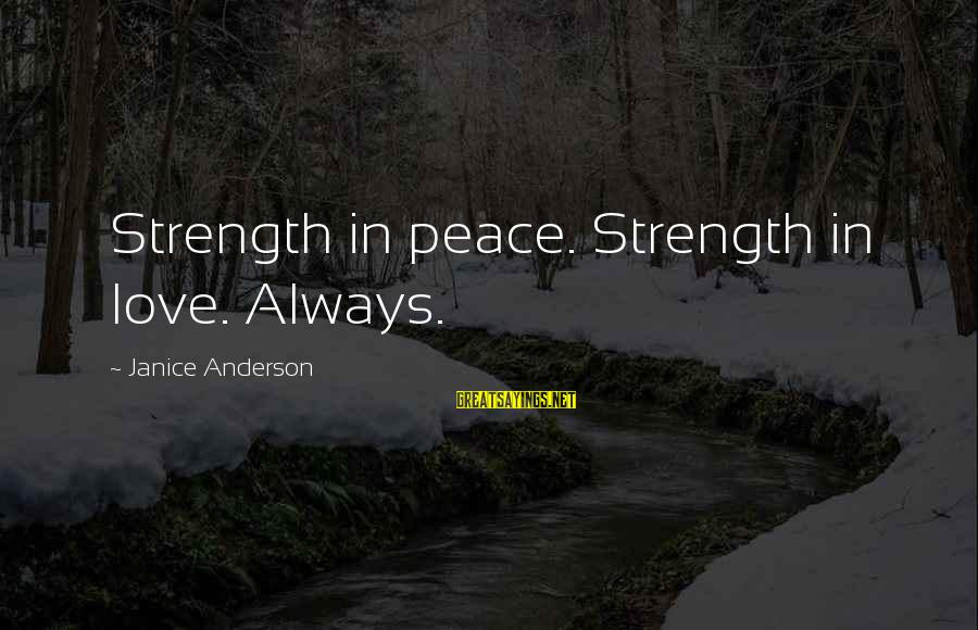 Diogo Morgado Sayings By Janice Anderson: Strength in peace. Strength in love. Always.