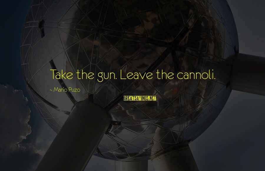 Diogo Morgado Sayings By Mario Puzo: Take the gun. Leave the cannoli.