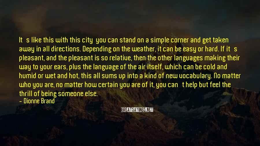 Dionne Brand Sayings: It's like this with this city you can stand on a simple corner and get