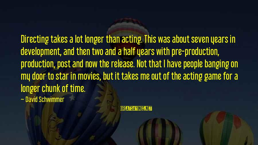 Directing Movies Sayings By David Schwimmer: Directing takes a lot longer than acting. This was about seven years in development, and