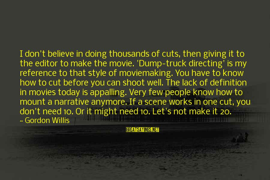 Directing Movies Sayings By Gordon Willis: I don't believe in doing thousands of cuts, then giving it to the editor to