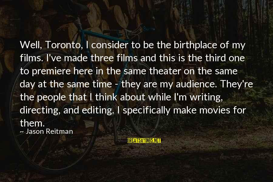 Directing Movies Sayings By Jason Reitman: Well, Toronto, I consider to be the birthplace of my films. I've made three films