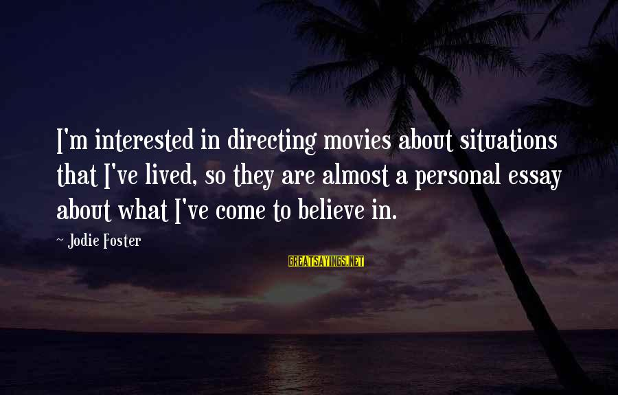 Directing Movies Sayings By Jodie Foster: I'm interested in directing movies about situations that I've lived, so they are almost a