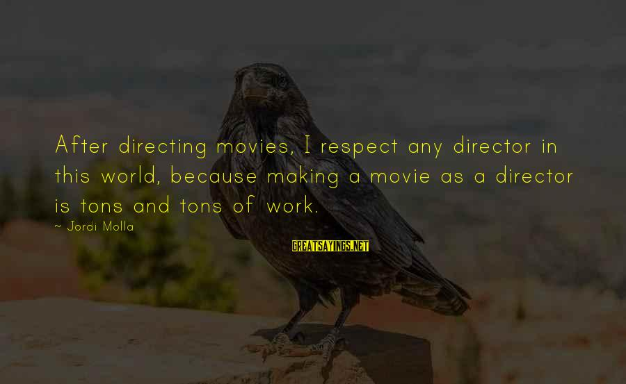 Directing Movies Sayings By Jordi Molla: After directing movies, I respect any director in this world, because making a movie as