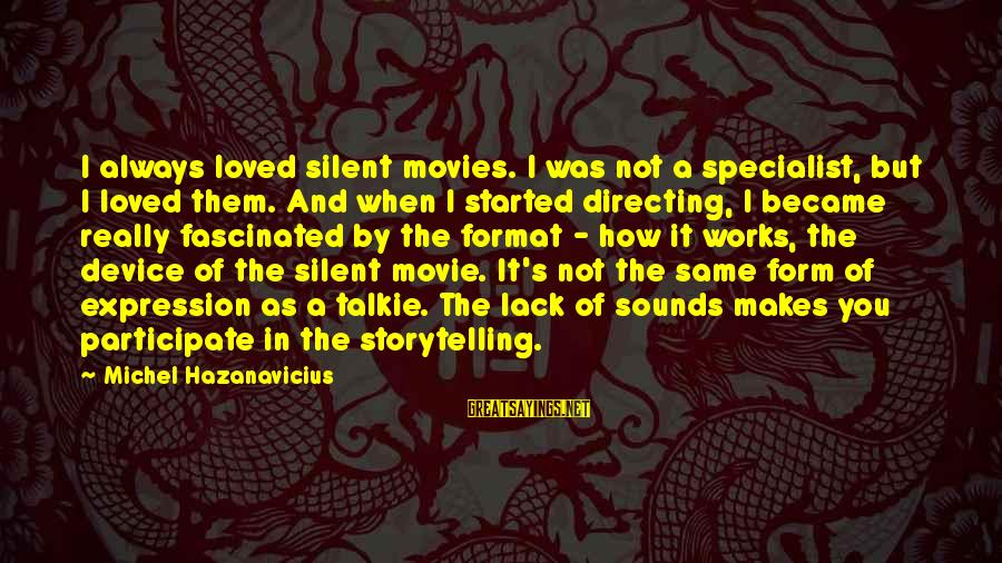 Directing Movies Sayings By Michel Hazanavicius: I always loved silent movies. I was not a specialist, but I loved them. And