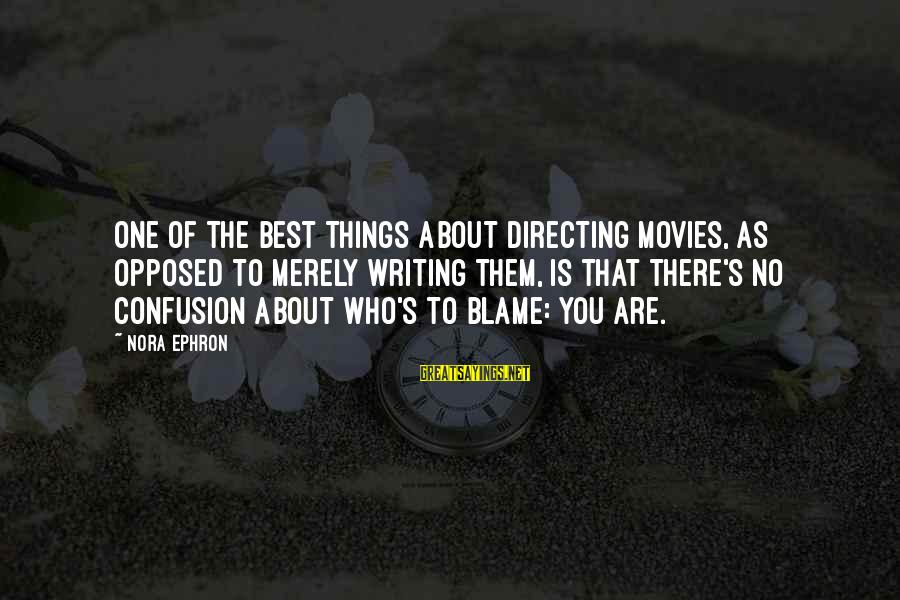 Directing Movies Sayings By Nora Ephron: One of the best things about directing movies, as opposed to merely writing them, is