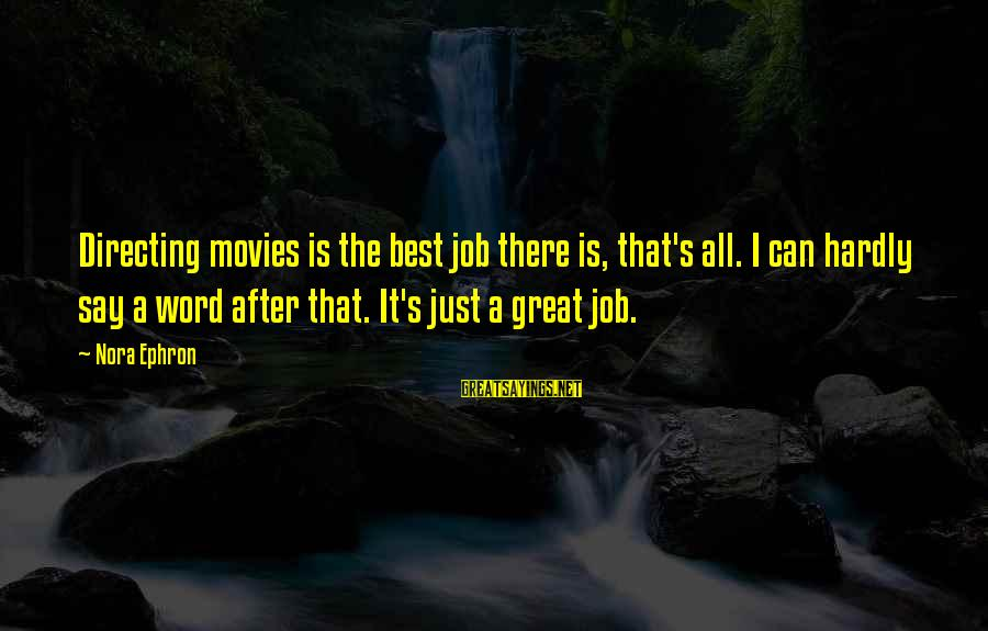 Directing Movies Sayings By Nora Ephron: Directing movies is the best job there is, that's all. I can hardly say a