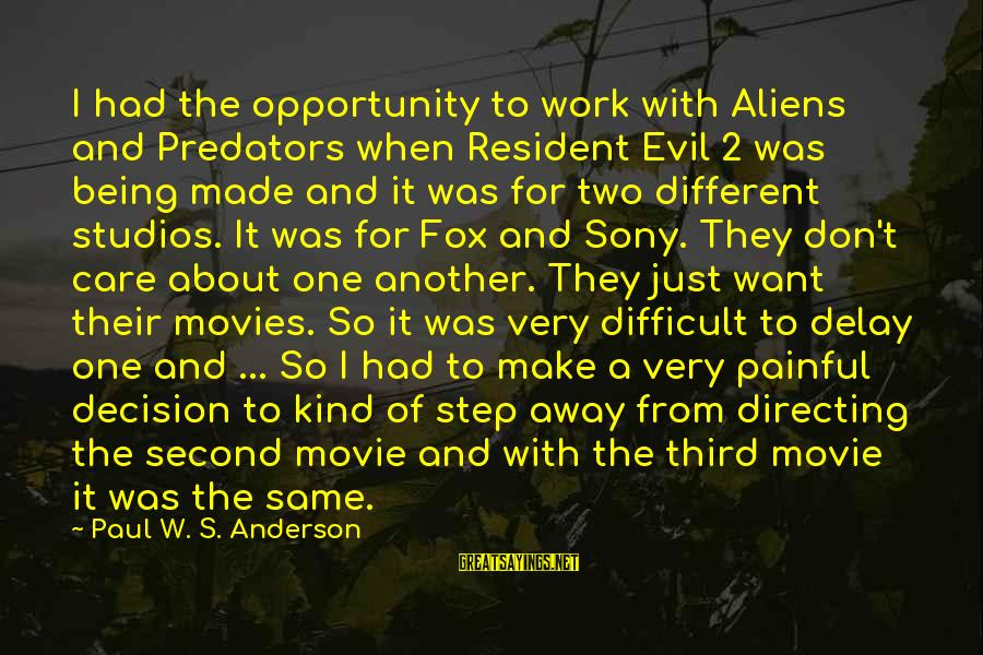 Directing Movies Sayings By Paul W. S. Anderson: I had the opportunity to work with Aliens and Predators when Resident Evil 2 was