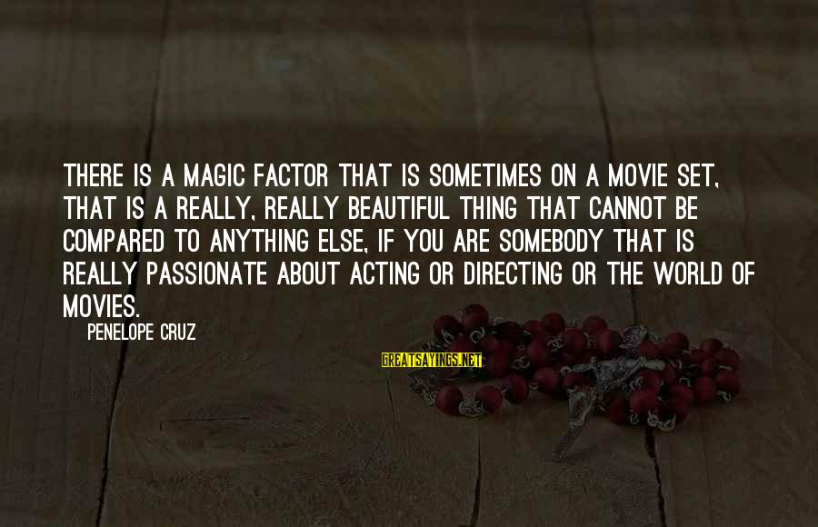 Directing Movies Sayings By Penelope Cruz: There is a magic factor that is sometimes on a movie set, that is a