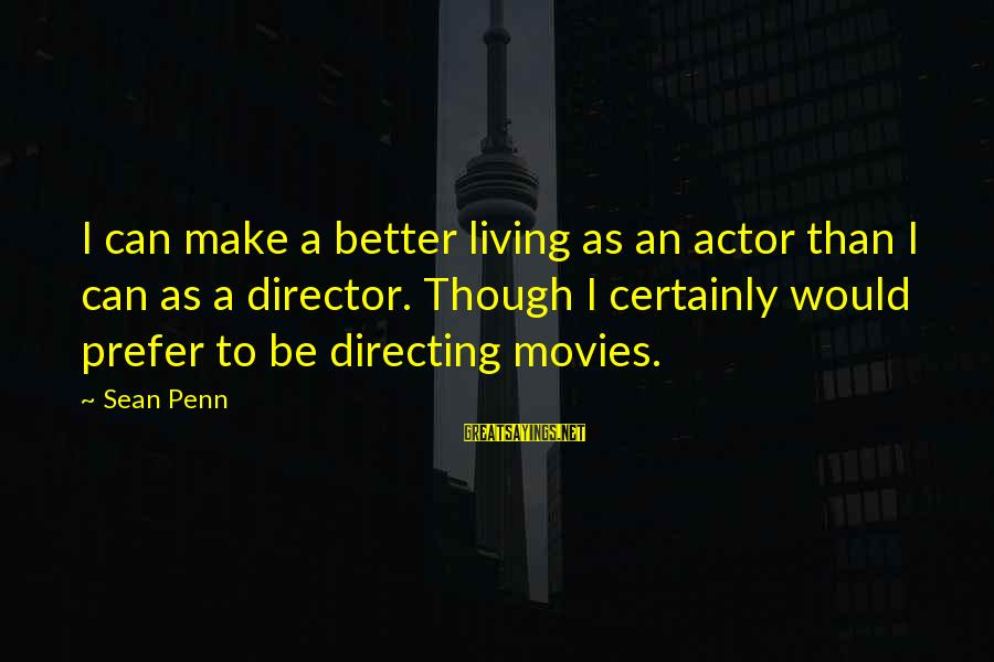 Directing Movies Sayings By Sean Penn: I can make a better living as an actor than I can as a director.