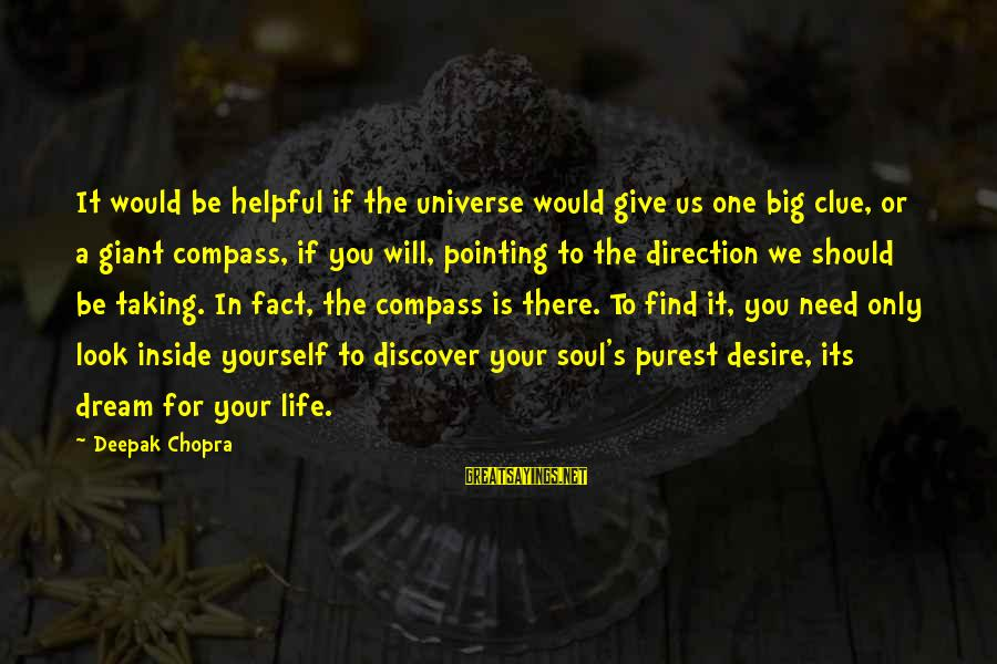 Direction Compass Sayings By Deepak Chopra: It would be helpful if the universe would give us one big clue, or a