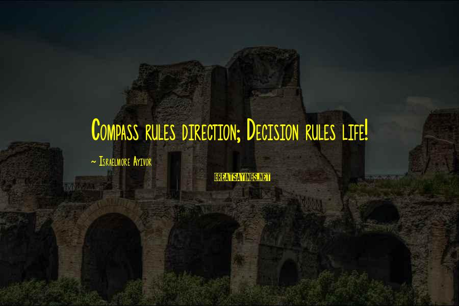 Direction Compass Sayings By Israelmore Ayivor: Compass rules direction; Decision rules life!