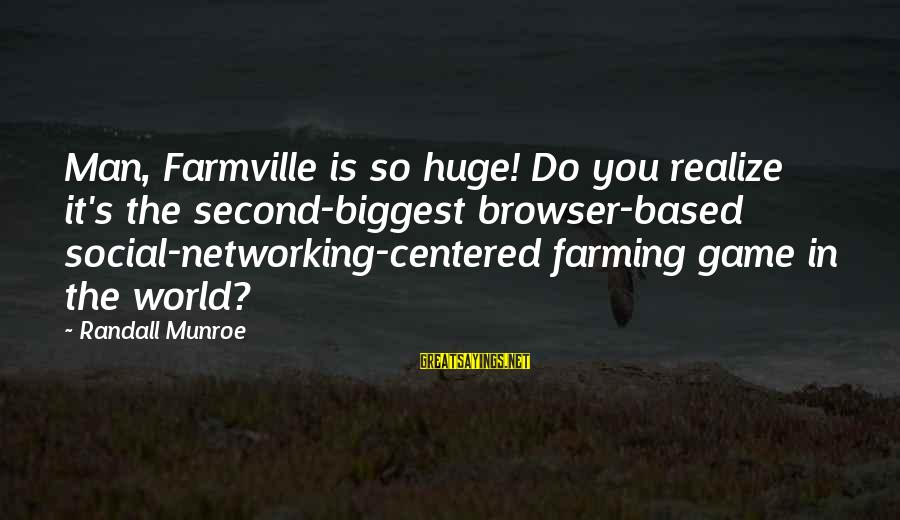 Dirt Bike Moto Sayings By Randall Munroe: Man, Farmville is so huge! Do you realize it's the second-biggest browser-based social-networking-centered farming game