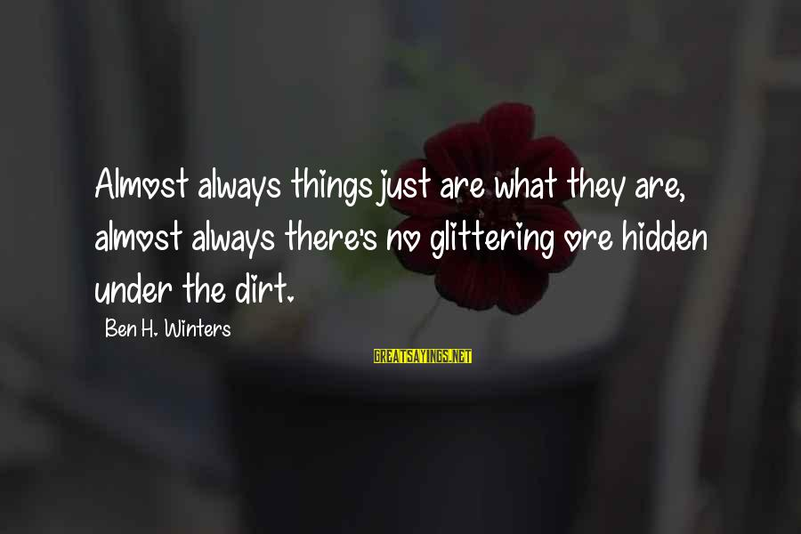 Dirt's Sayings By Ben H. Winters: Almost always things just are what they are, almost always there's no glittering ore hidden