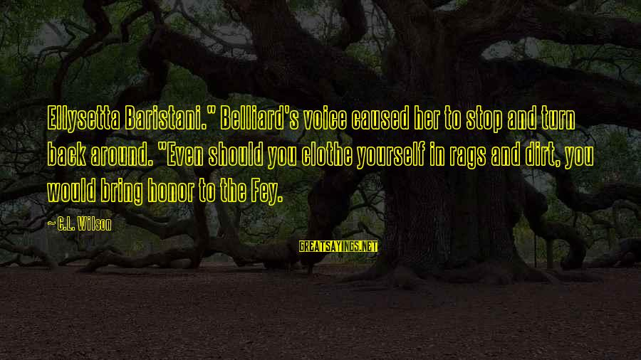 """Dirt's Sayings By C.L. Wilson: Ellysetta Baristani."""" Belliard's voice caused her to stop and turn back around. """"Even should you"""