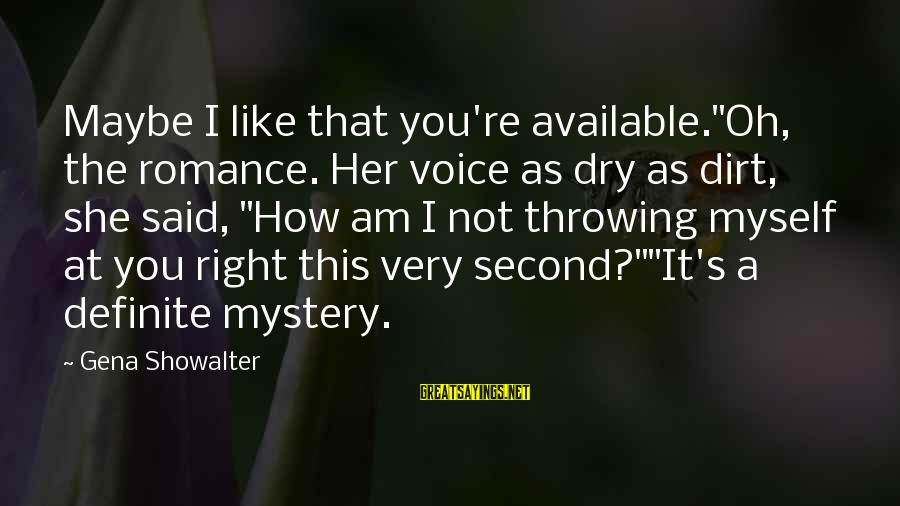 """Dirt's Sayings By Gena Showalter: Maybe I like that you're available.""""Oh, the romance. Her voice as dry as dirt, she"""