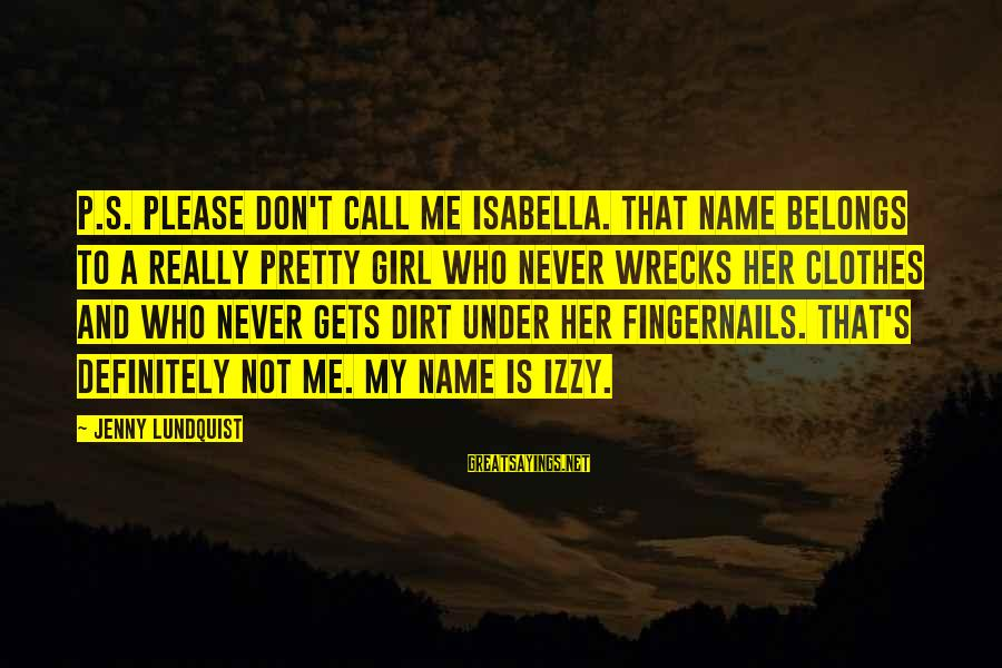 Dirt's Sayings By Jenny Lundquist: P.S. Please don't call me Isabella. That name belongs to a really pretty girl who