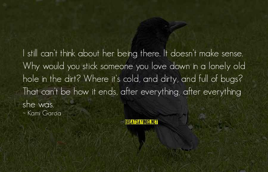 Dirt's Sayings By Kami Garcia: I still can't think about her being there. It doesn't make sense. Why would you