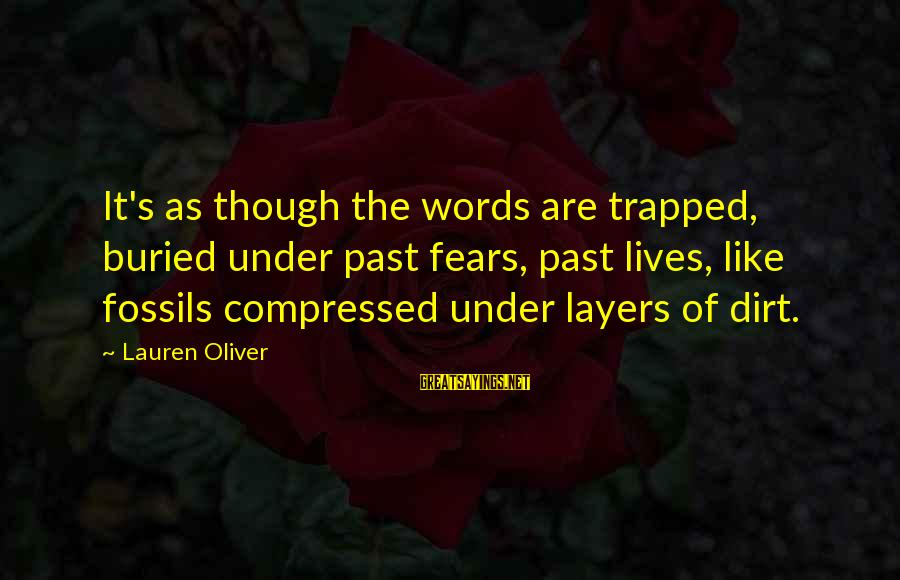 Dirt's Sayings By Lauren Oliver: It's as though the words are trapped, buried under past fears, past lives, like fossils